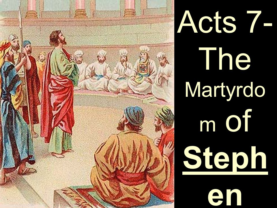 Acts 7- The Martyrdo m of Steph en