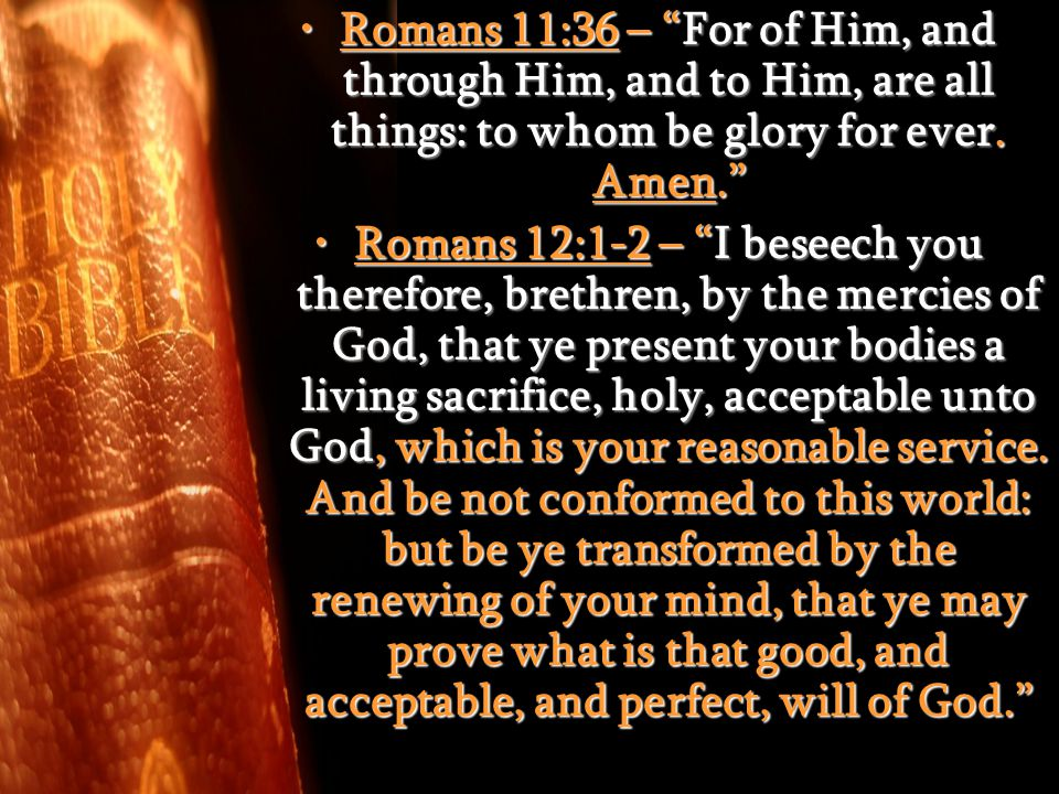 "Romans 11:36 – ""For of Him, and through Him, and to Him, are all things: to whom be glory for ever. Amen.""Romans 11:36 – ""For of Him, and through Him,"