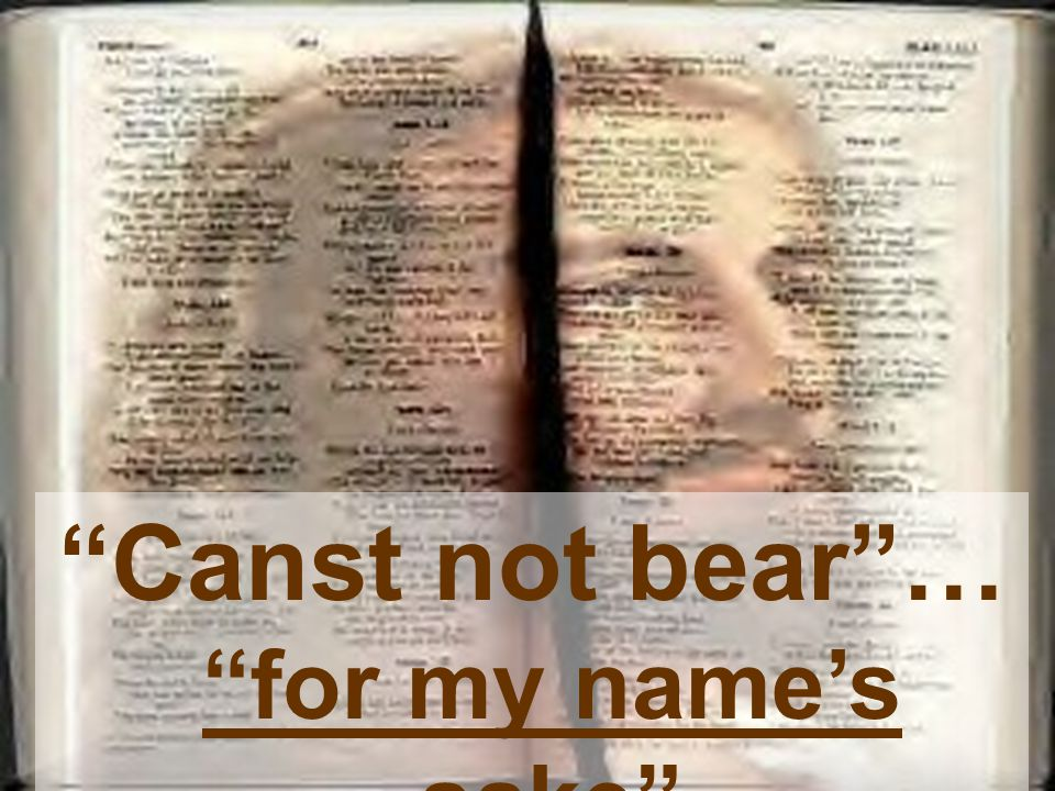 """Canst not bear""… ""for my name's sake"""