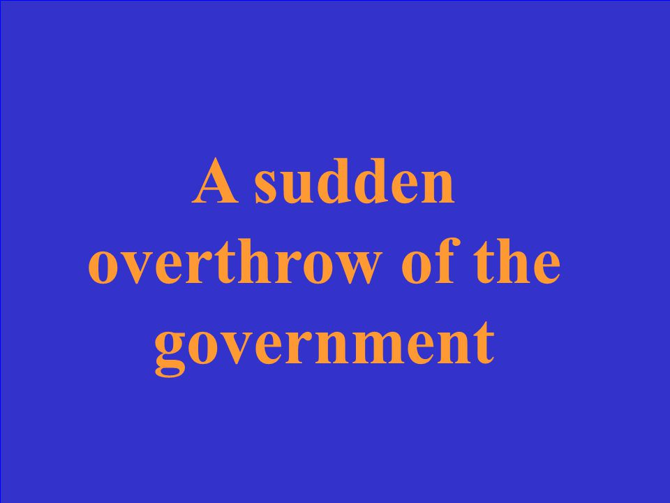 A sudden overthrow of the government