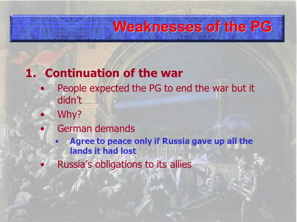 Weaknesses of the PG 1.Continuation of the war People expected the PG to end the war but it didn't Why.