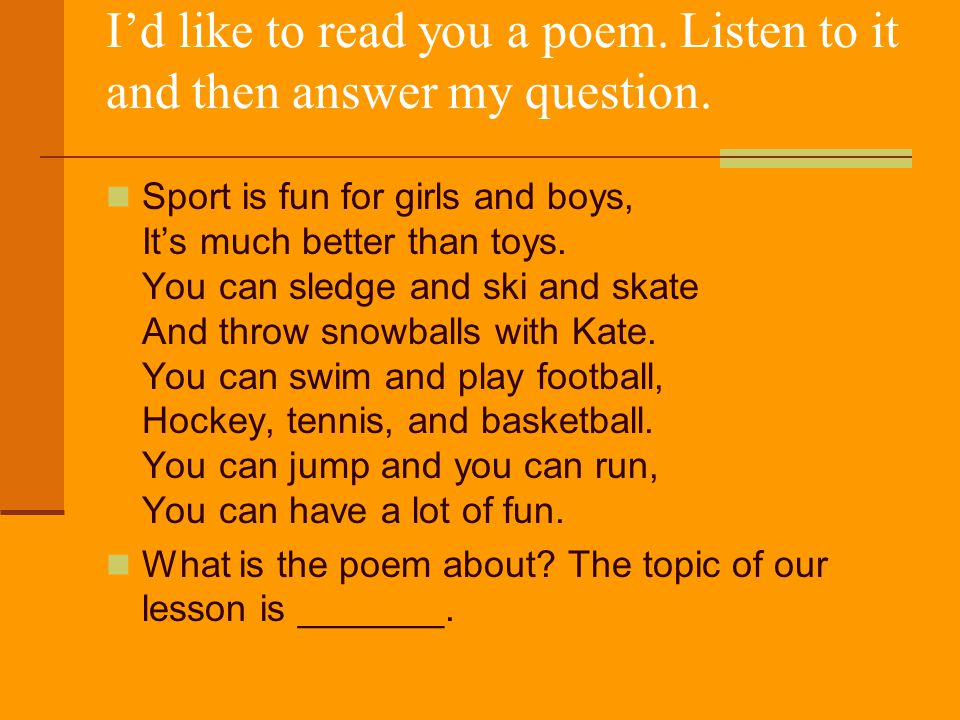 I'd like to read you a poem.Listen to it and then answer my question.