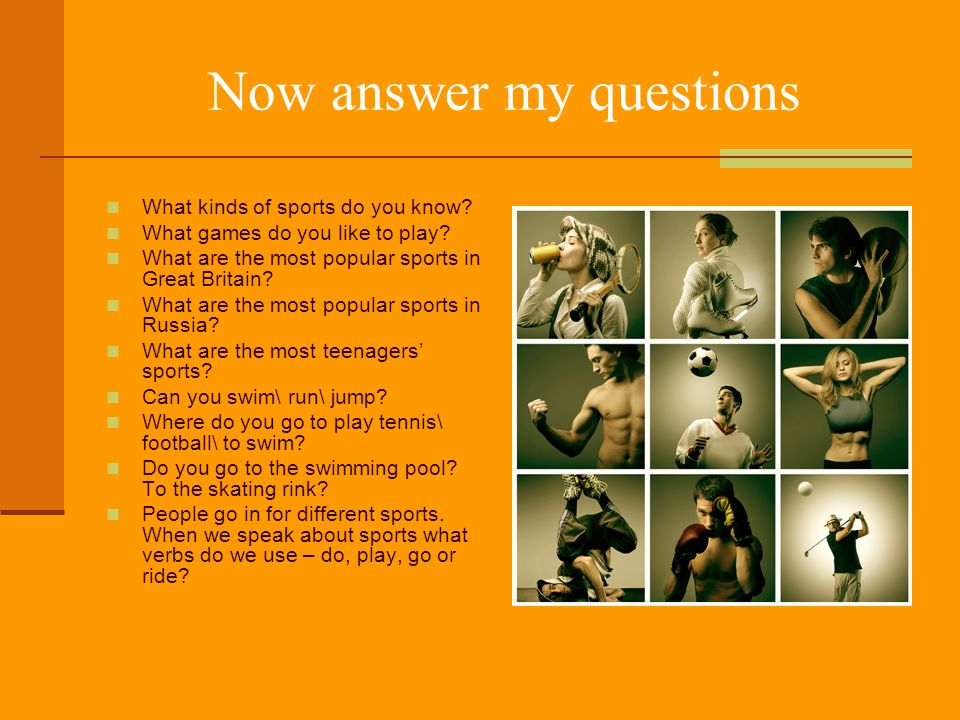 Now answer my questions What kinds of sports do you know.