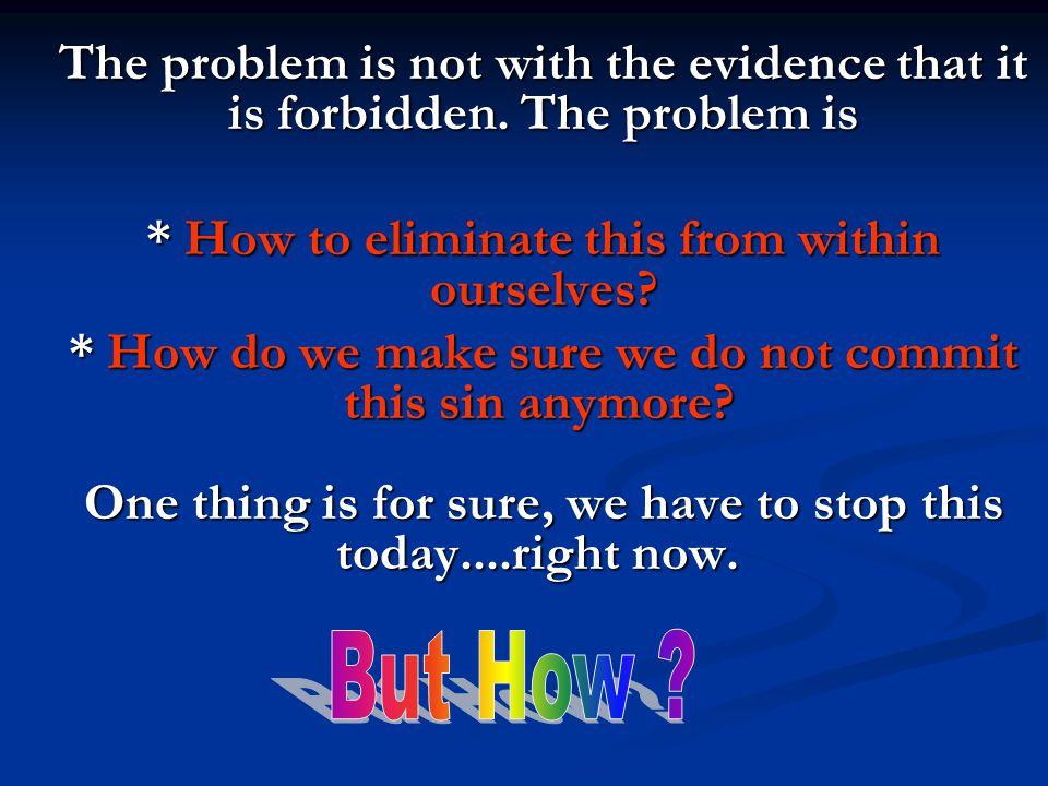 The problem is not with the evidence that it is forbidden. The problem is The problem is not with the evidence that it is forbidden. The problem is *