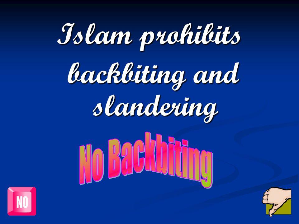 Islam prohibits backbiting and slandering backbiting and slandering