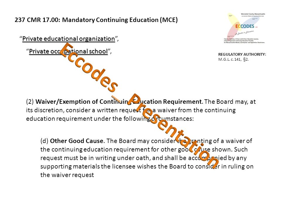 237 CMR 17.00: Mandatory Continuing Education (MCE) Private educational organization Private educational organization , Private occupational school Private occupational school , (2) Waiver/Exemption of Continuing Education Requirement.