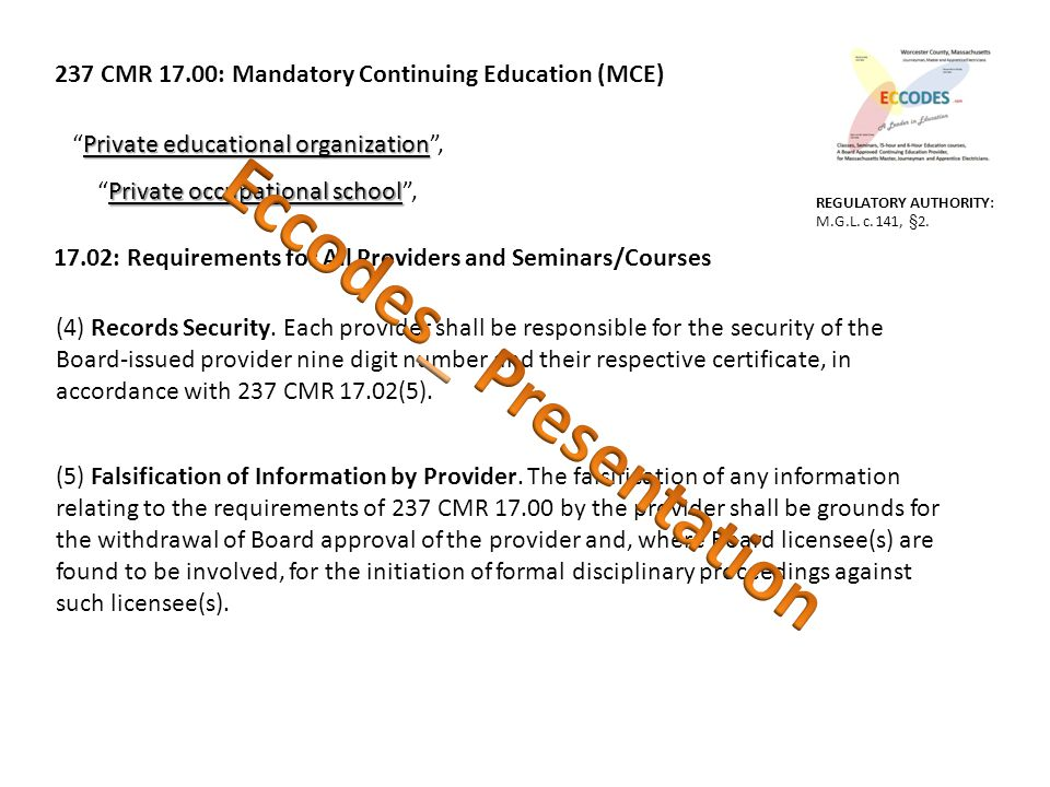 237 CMR 17.00: Mandatory Continuing Education (MCE) Private educational organization Private educational organization , Private occupational school Private occupational school , 17.02: Requirements for All Providers and Seminars/Courses (4) Records Security.