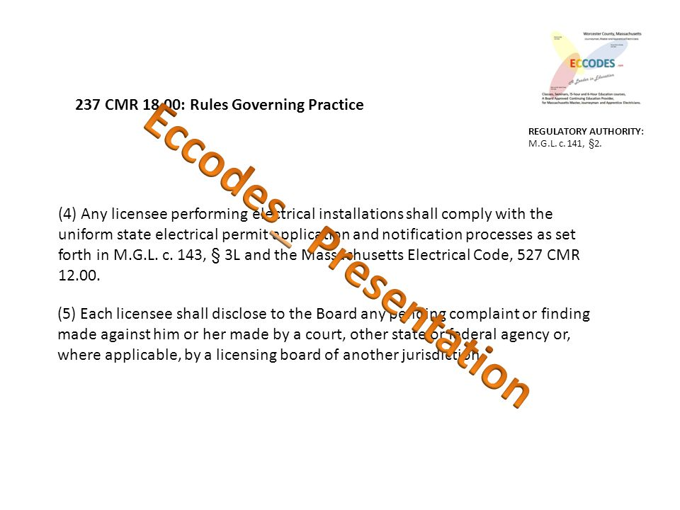 237 CMR 18.00: Rules Governing Practice (4) Any licensee performing electrical installations shall comply with the uniform state electrical permit application and notification processes as set forth in M.G.L.