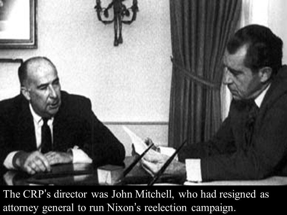 The CRP ' s director was John Mitchell, who had resigned as attorney general to run Nixon ' s reelection campaign.