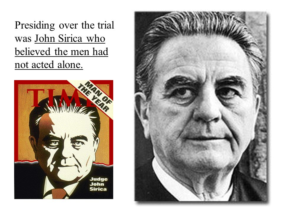 Presiding over the trial was John Sirica who believed the men had not acted alone.