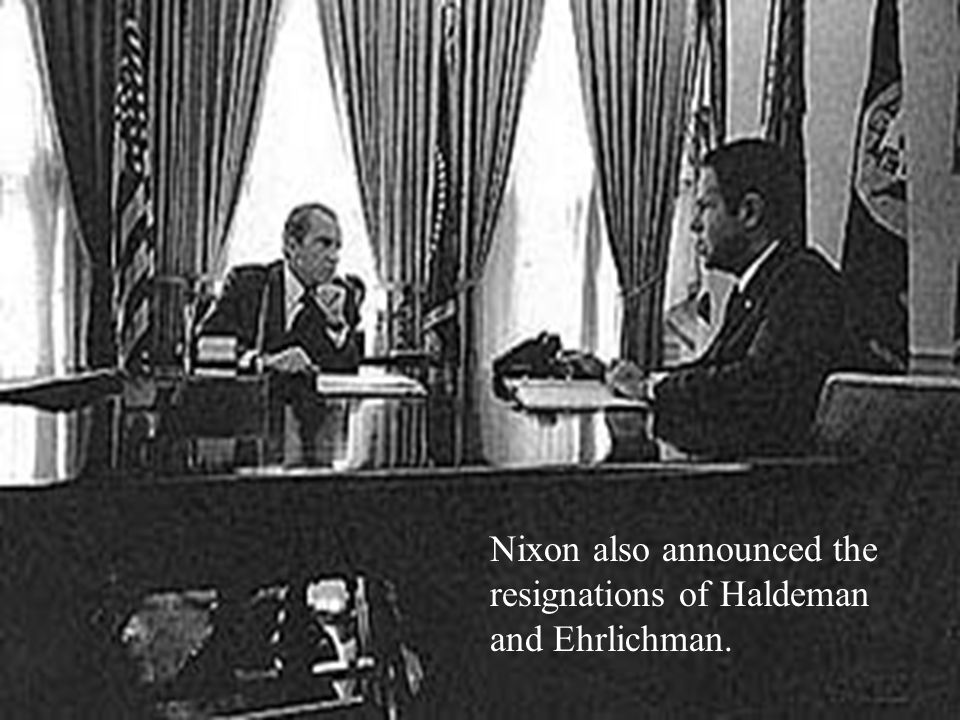 Nixon also announced the resignations of Haldeman and Ehrlichman.