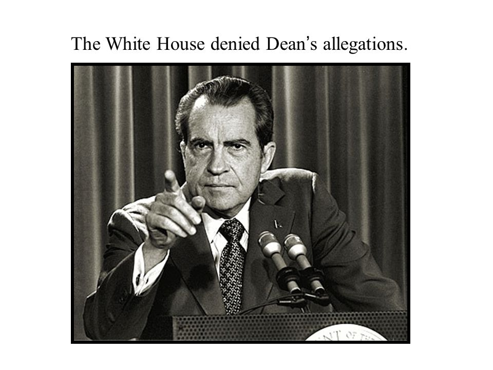 The White House denied Dean ' s allegations.