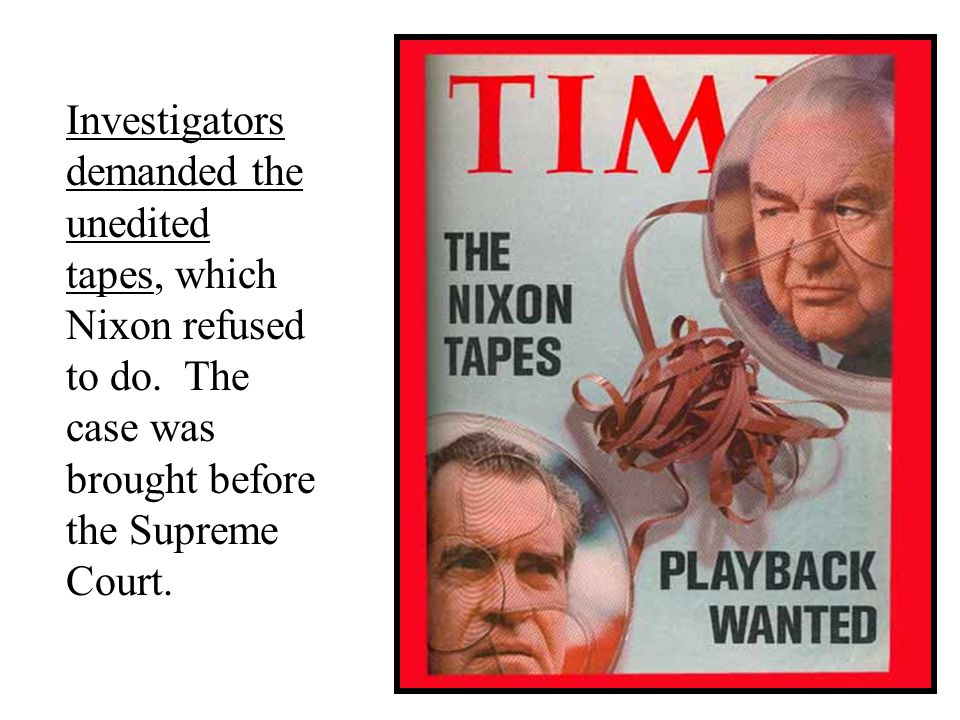 Investigators demanded the unedited tapes, which Nixon refused to do. The case was brought before the Supreme Court.