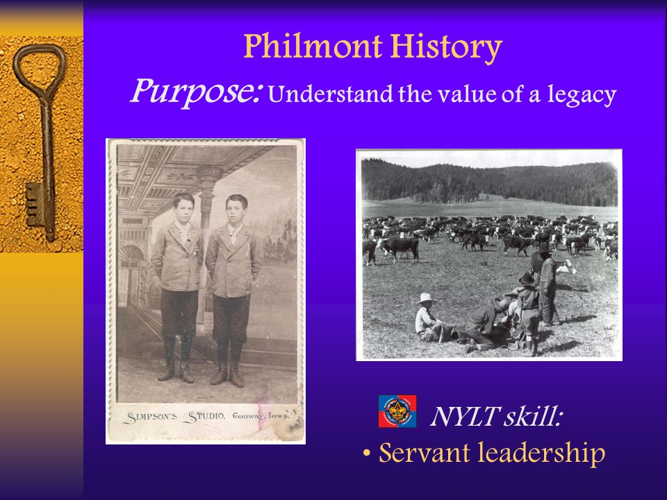 Philmont History Purpose: Understand the value of a legacy NYLT skill: Servant leadership