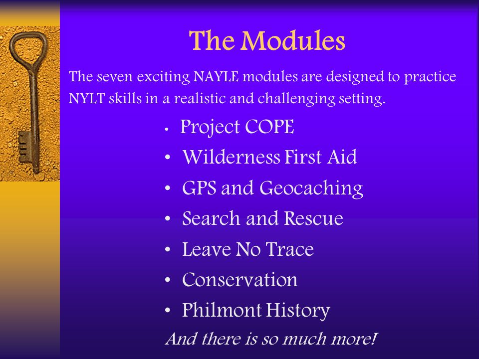 The Modules The seven exciting NAYLE modules are designed to practice NYLT skills in a realistic and challenging setting.