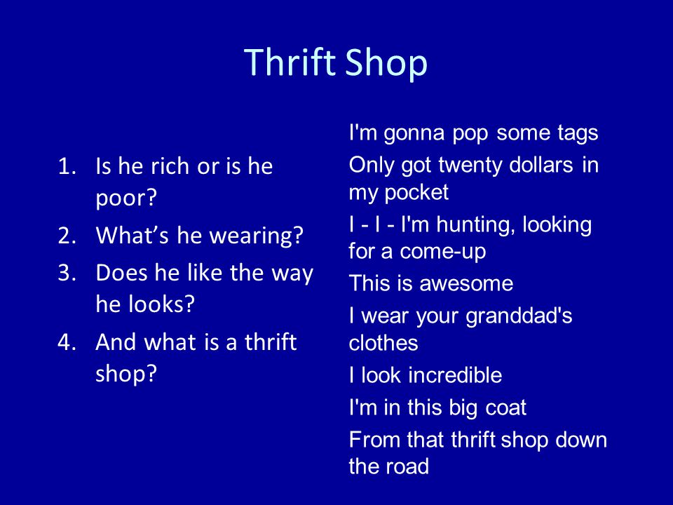 Thrift Shop 1.Is he rich or is he poor. 2.What's he wearing.