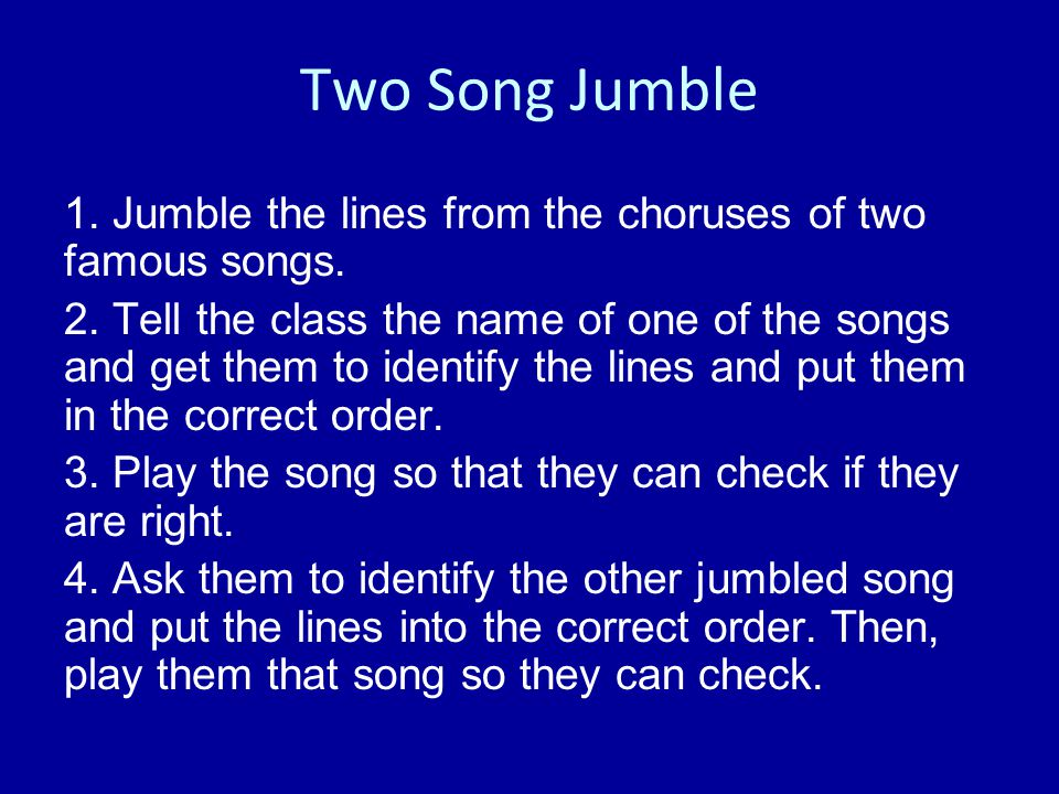 Two Song Jumble 1. Jumble the lines from the choruses of two famous songs.