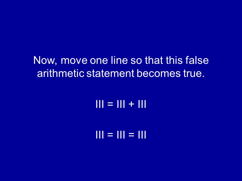 Now, move one line so that this false arithmetic statement becomes true.
