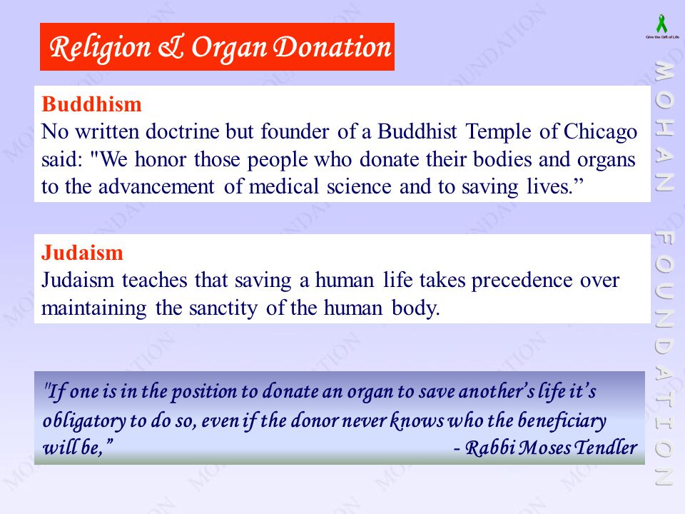 Religion & Organ Donation Buddhism No written doctrine but founder of a Buddhist Temple of Chicago said: