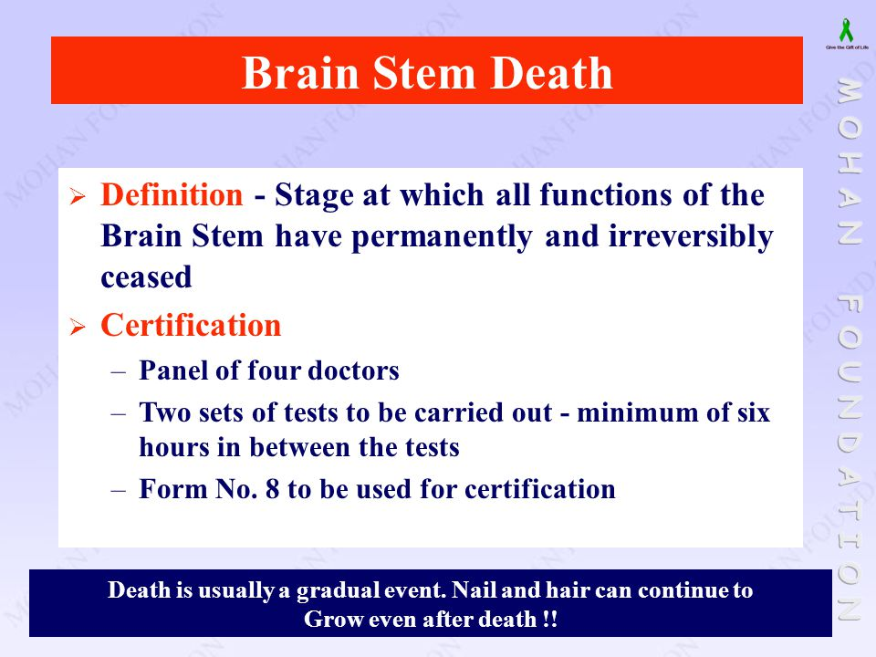 Brain Stem Death  Definition - Stage at which all functions of the Brain Stem have permanently and irreversibly ceased  Certification –Panel of four