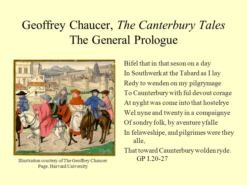 Geoffrey Chaucer, The Canterbury Tales The General Prologue Bifel that in that seson on a day In Southwerk at the Tabard as I lay Redy to wenden on my