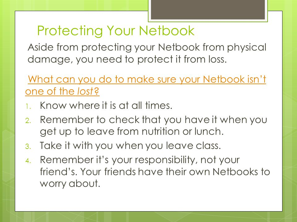 Protecting Your Netbook Aside from protecting your Netbook from physical damage, you need to protect it from loss.