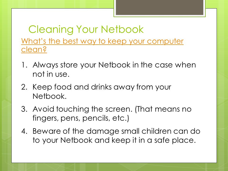 Cleaning Your Netbook What's the best way to keep your computer clean