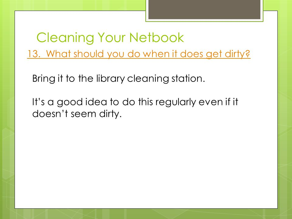 Cleaning Your Netbook 1.Always store your Netbook in the case when not in use.