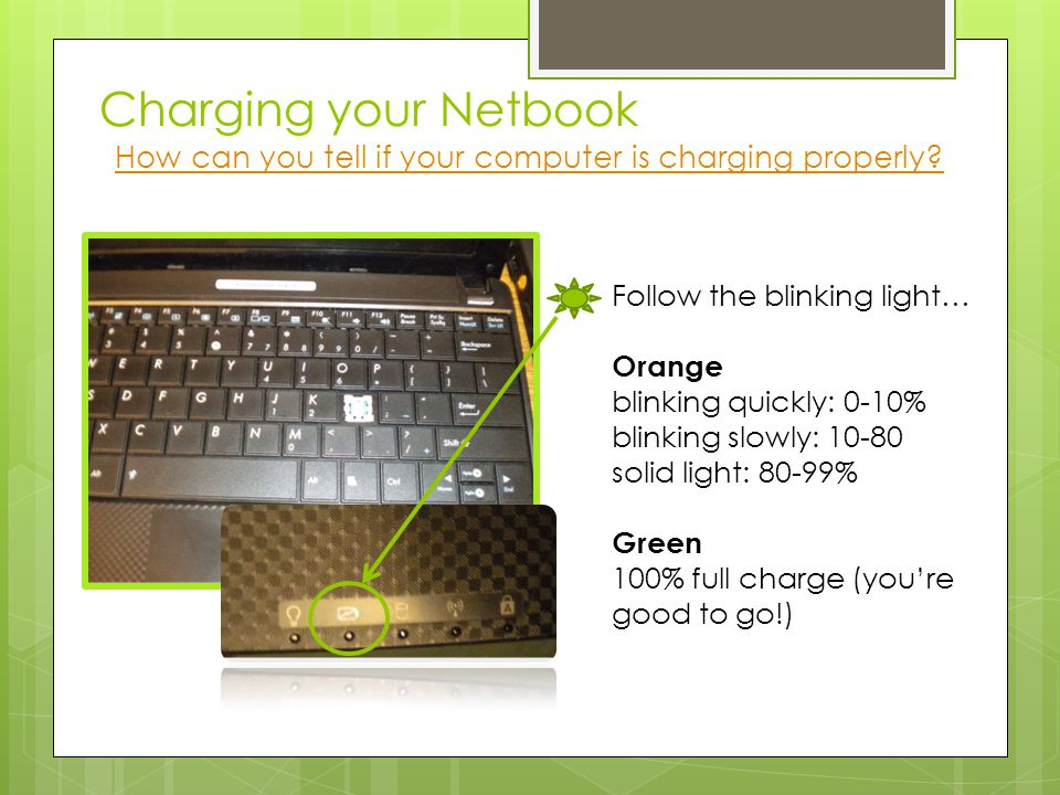 Charging your Netbook How can you tell if your computer is charging properly