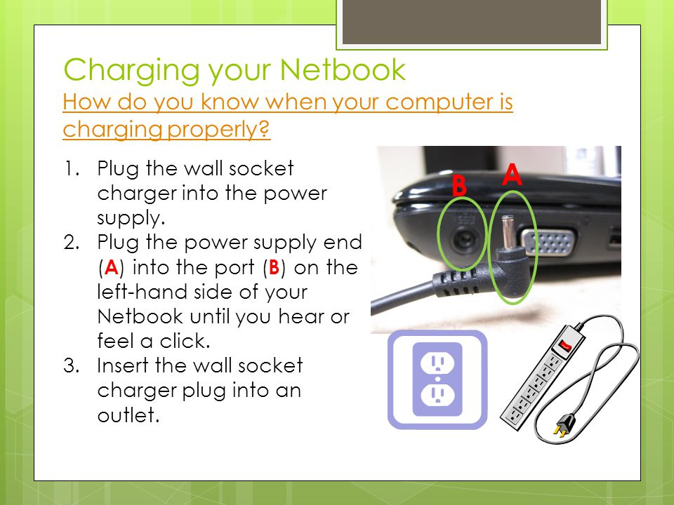 Charging your Netbook How do you know when your computer is charging properly.