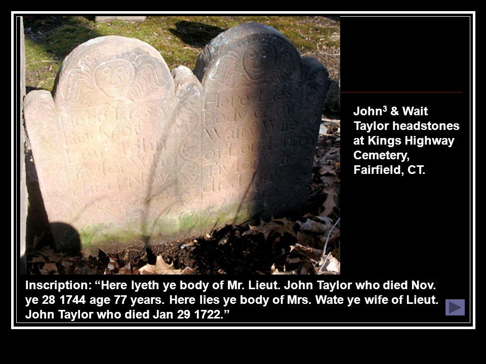 """Inscription: """"Here lyeth ye body of Mr. Lieut. John Taylor who died Nov. ye 28 1744 age 77 years. Here lies ye body of Mrs. Wate ye wife of Lieut. Joh"""