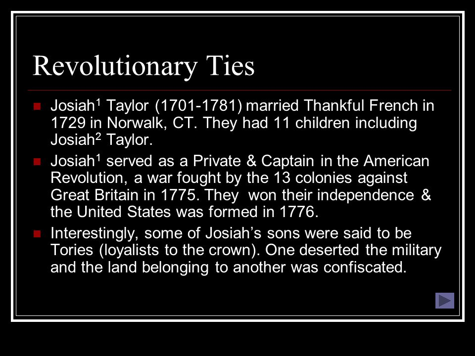 Revolutionary Ties Josiah 1 Taylor (1701-1781) married Thankful French in 1729 in Norwalk, CT. They had 11 children including Josiah 2 Taylor. Josiah