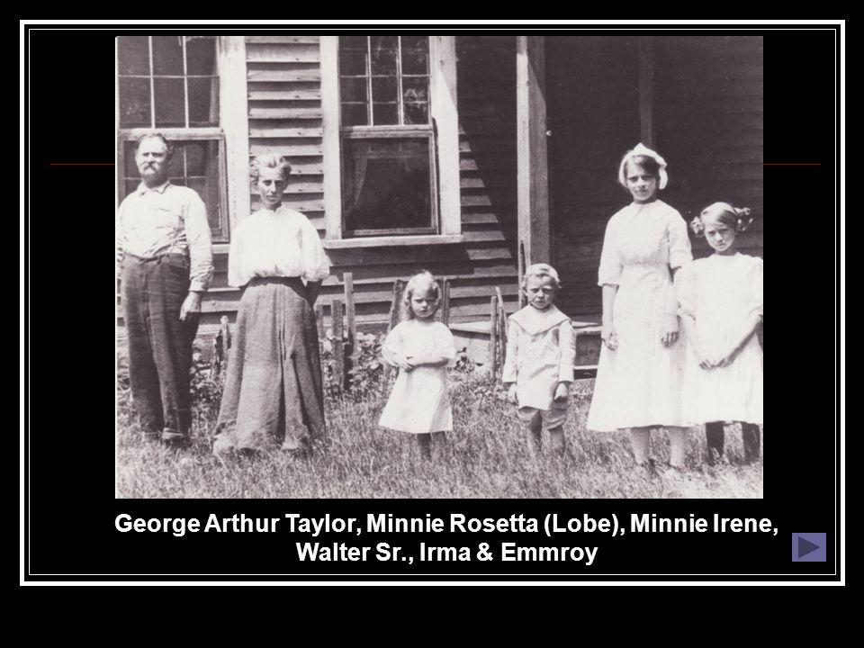 George Arthur Taylor, Minnie Rosetta (Lobe), Minnie Irene, Walter Sr., Irma & Emmroy