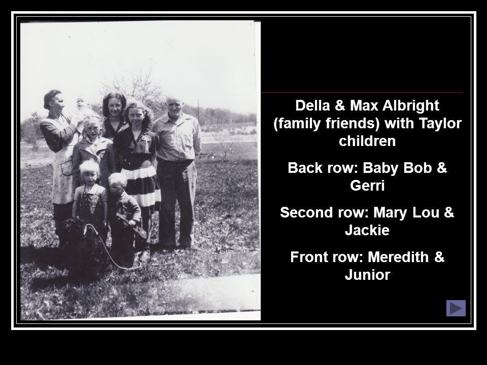 Della & Max Albright (family friends) with Taylor children Back row: Baby Bob & Gerri Second row: Mary Lou & Jackie Front row: Meredith & Junior