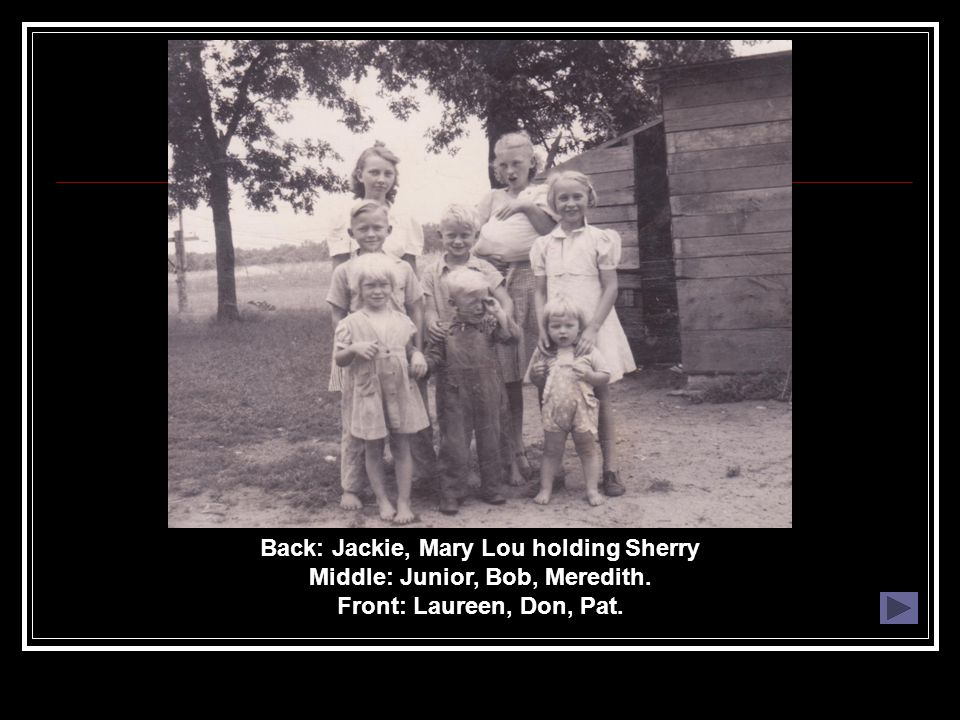 Back: Jackie, Mary Lou holding Sherry Middle: Junior, Bob, Meredith. Front: Laureen, Don, Pat.