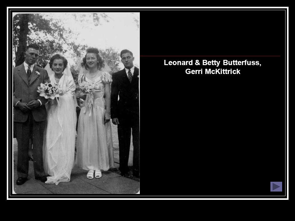 Leonard & Betty Butterfuss, Gerri McKittrick