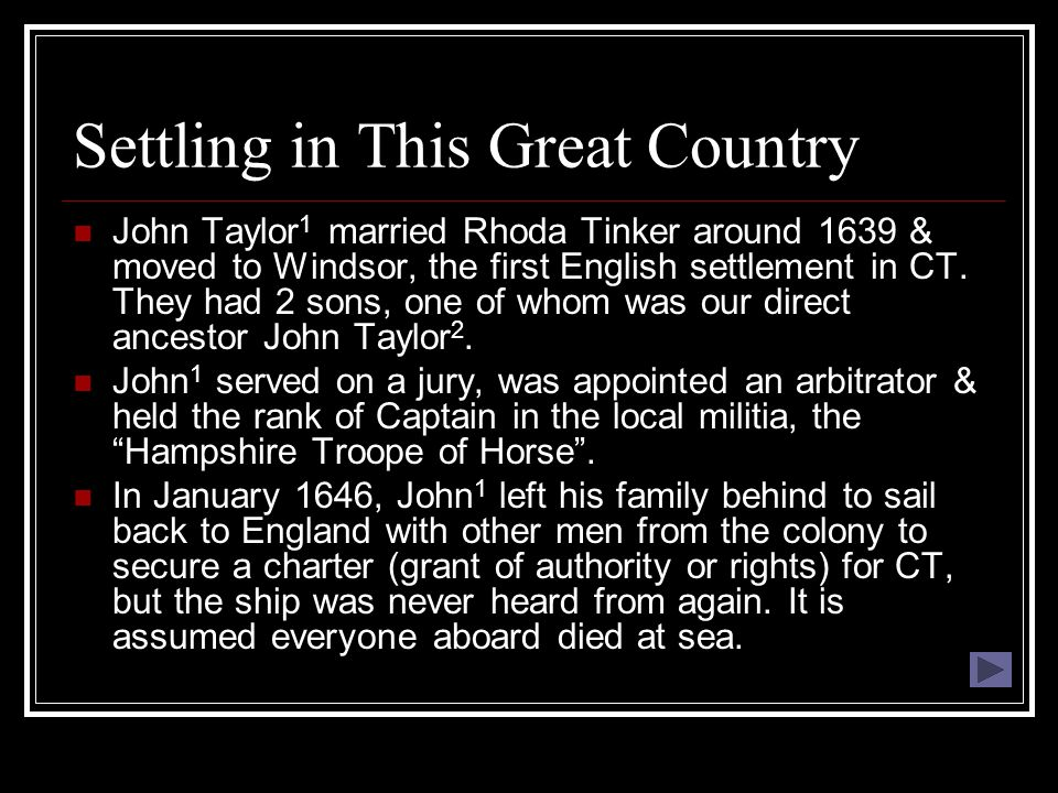 Settling in This Great Country John Taylor 1 married Rhoda Tinker around 1639 & moved to Windsor, the first English settlement in CT.