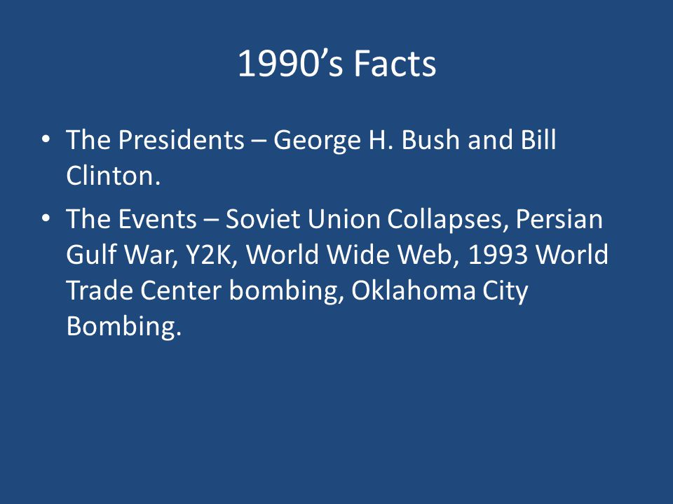1990's Facts The Presidents – George H.Bush and Bill Clinton.
