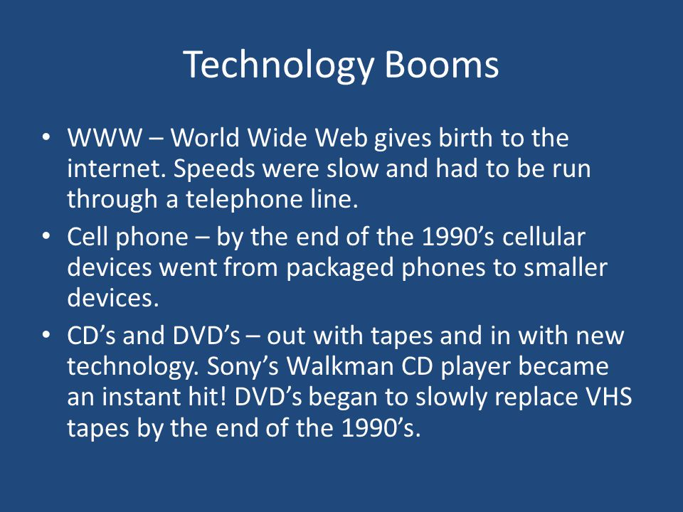 Technology Booms WWW – World Wide Web gives birth to the internet.