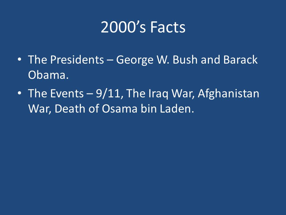 2000's Facts The Presidents – George W.Bush and Barack Obama.