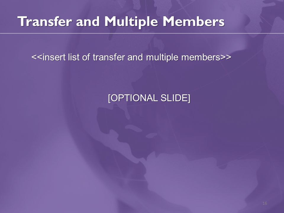 Transfer and Multiple Members > > [OPTIONAL SLIDE] 16