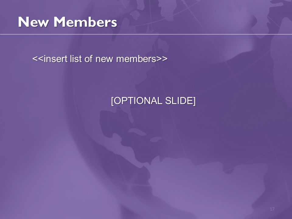 New Members > > [OPTIONAL SLIDE] 17