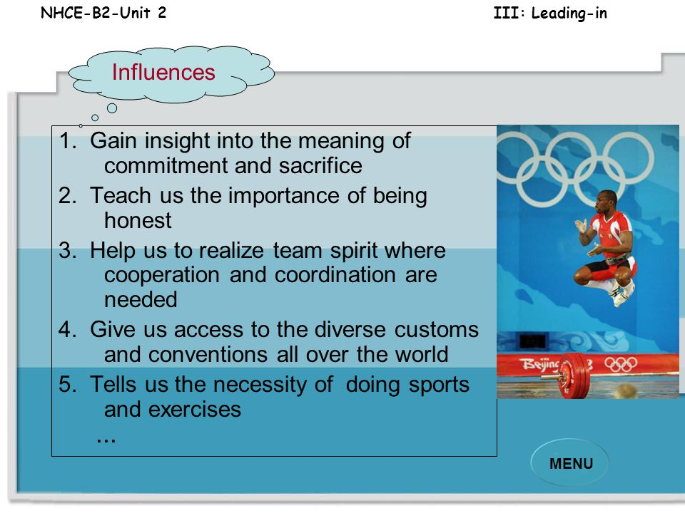 NHCE-B2-Unit 2 III: Leading-in MENU 3. What are the influences of Olympics on us—college students?3. What are the influences of Olympics on us—college