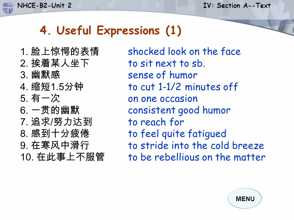 MENU NHCE-B2-Unit 2 IV: Section A--Text 11. persist v. to continue doing sth. even though other people say that you are wrong or that you cannot do it