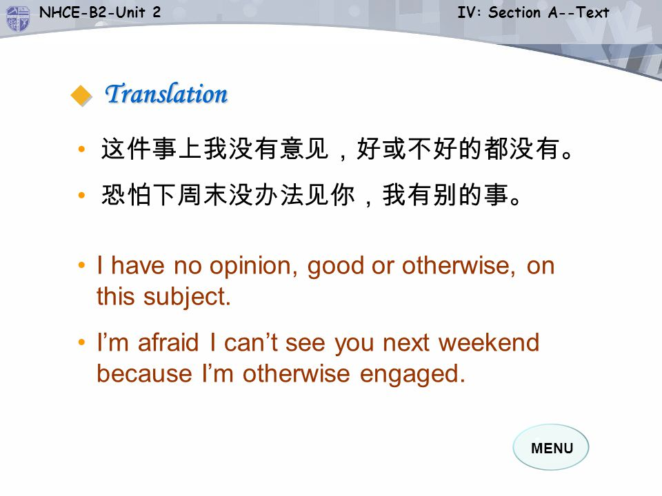 MENU NHCE-B2-Unit 2 IV: Section A--Text 1. Romantic and otherwise, Nikolai knew love. otherwise 另外的 Practice 5. Key and Difficult Sentences