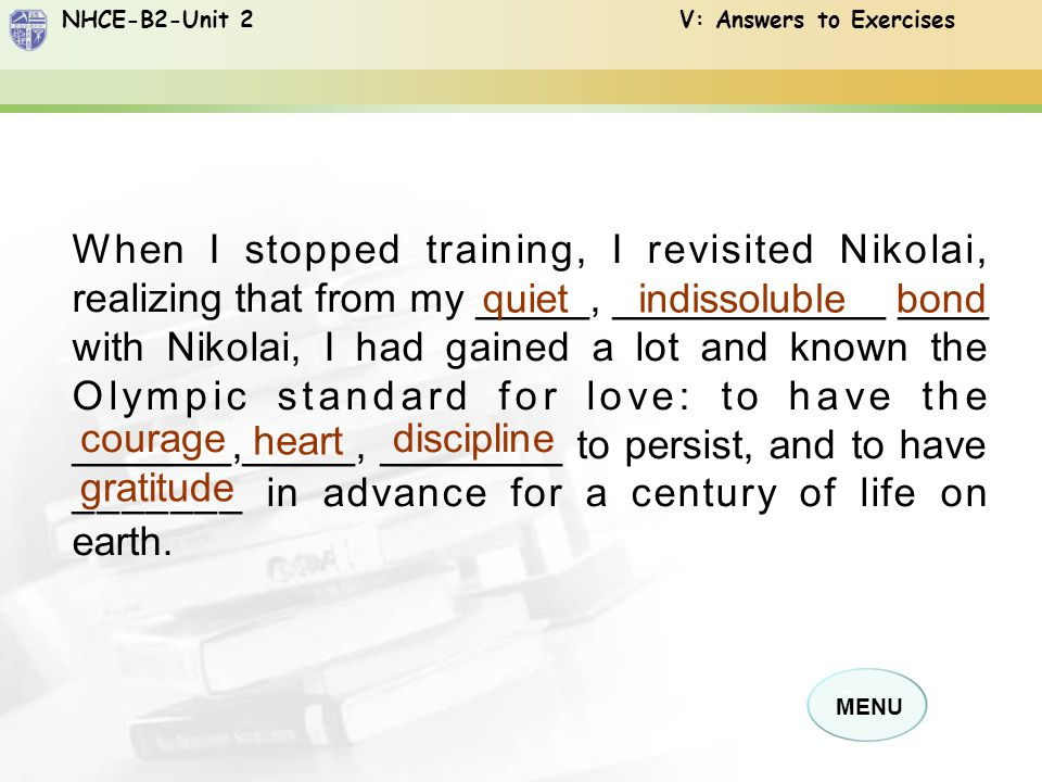 NHCE-B2-Unit 2 V: Answers to Exercises MENU Nikolai was not that _________ as I expected.