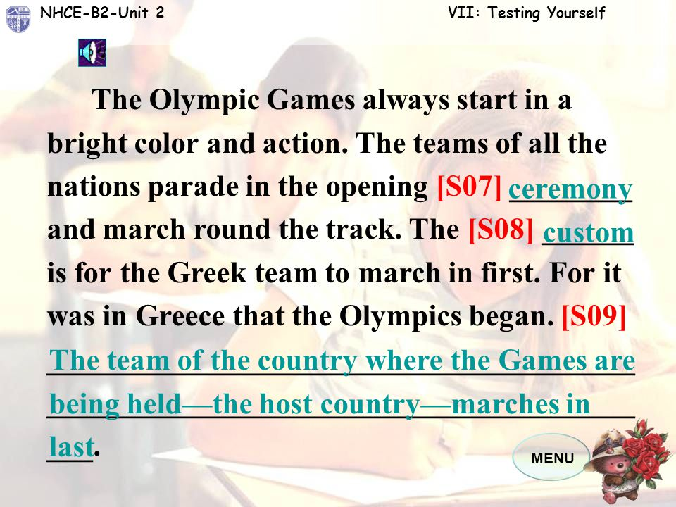 MENU NHCE-B2-Unit 2 VII: Testing Yourself The Olympic Games are the greatest [S01] ______ of sport in the world. Every four years, a hundred or more c