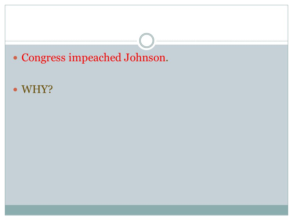 Congress impeached Johnson. WHY