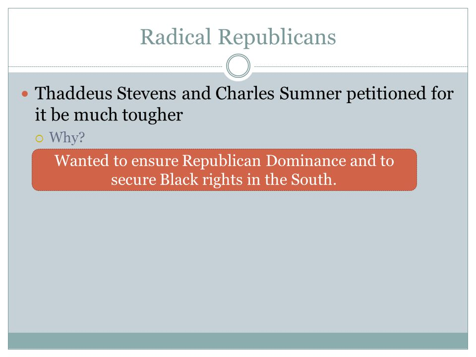 Radical Republicans Thaddeus Stevens and Charles Sumner petitioned for it be much tougher  Why.