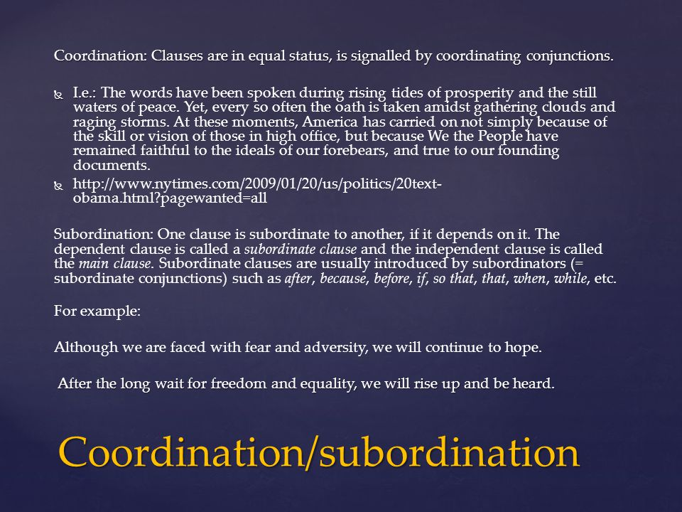 Coordination: Clauses are in equal status, is signalled by coordinating conjunctions.